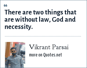 Vikrant Parsai: There are two things that are without law, God and necessity.