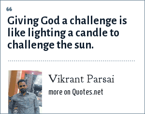 Vikrant Parsai: Giving God a challenge is like lighting a candle to challenge the sun.