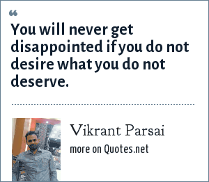 Vikrant Parsai: You will never get disappointed if you do not desire what you do not deserve.