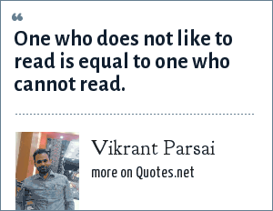 Vikrant Parsai: One who does not like to read is equal to one who cannot read.