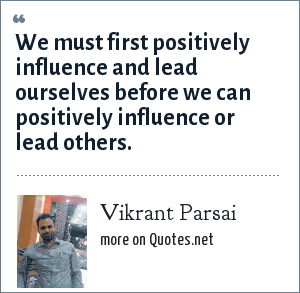 Vikrant Parsai: We must first positively influence and lead ourselves before we can positively influence or lead others.