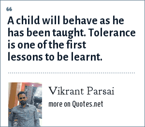 Vikrant Parsai: A child will behave as he has been taught. Tolerance is one of the first lessons to be learnt.