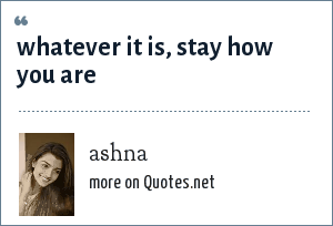 ashna: whatever it is, stay how you are