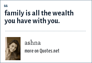 ashna: family is all the wealth you have with you.