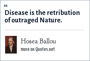 Hosea Ballou: Disease is the retribution of outraged Nature.