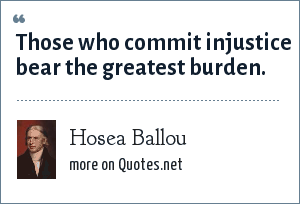 Hosea Ballou: Those who commit injustice bear the greatest burden.