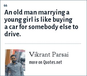 Vikrant Parsai: An old man marrying a young girl is like buying a car for somebody else to drive.