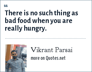 Vikrant Parsai: There is no such thing as bad food when you are really hungry.