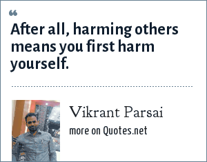 Vikrant Parsai: After all, harming others means you first harm yourself.