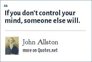 John Allston: If you don't control your mind, someone else will.