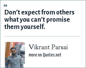 Vikrant Parsai: Don't expect from others what you can't promise them yourself.