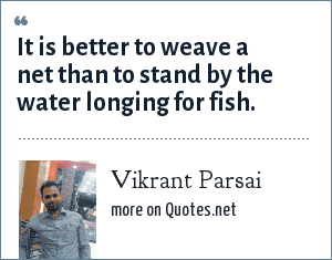 Vikrant Parsai: It is better to weave a net than to stand by the water longing for fish.
