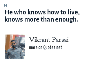 Vikrant Parsai: He who knows how to live, knows more than enough.