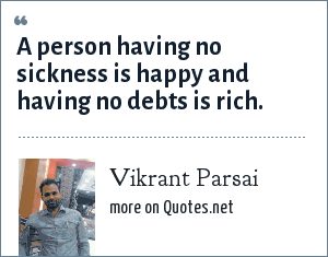 Vikrant Parsai: A person having no sickness is happy and having no debts is rich.