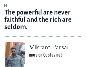Vikrant Parsai: The powerful are never faithful and the rich are seldom.
