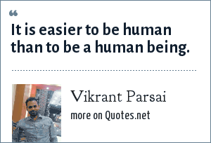 Vikrant Parsai: It is easier to be human than to be a human being.