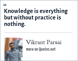 Vikrant Parsai: Knowledge is everything but without practice is nothing.
