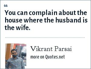 Vikrant Parsai: You can complain about the house where the husband is the wife.