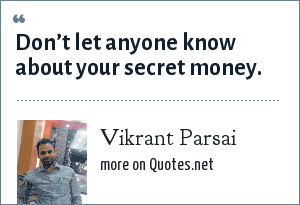 Vikrant Parsai: Don't let anyone know about your secret money.