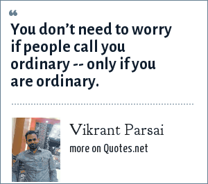 Vikrant Parsai: You don't need to worry if people call you ordinary -- only if you are ordinary.