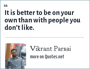 Vikrant Parsai: It is better to be on your own than with people you don't like.