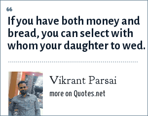Vikrant Parsai: If you have both money and bread, you can select with whom your daughter to wed.