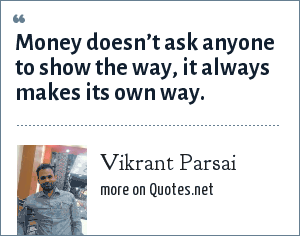 Vikrant Parsai: Money doesn't ask anyone to show the way, it always makes its own way.