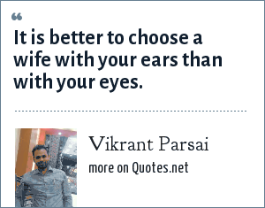 Vikrant Parsai: It is better to choose a wife with your ears than with your eyes.