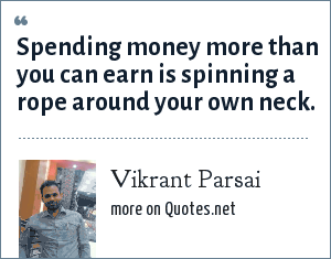 Vikrant Parsai: Spending money more than you can earn is spinning a rope around your own neck.
