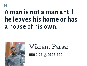 Vikrant Parsai: A man is not a man until he leaves his home or has a house of his own.