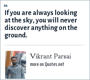 Vikrant Parsai: If you are always looking at the sky, you will never discover anything on the ground.