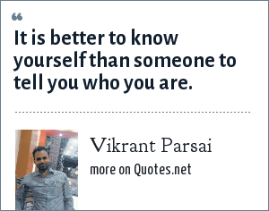 Vikrant Parsai: It is better to know yourself than someone to tell you who you are.
