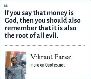 Vikrant Parsai: If you say that money is God, then you should also remember that it is also the root of all evil.