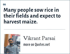 Vikrant Parsai: Many people sow rice in their fields and expect to harvest maize.