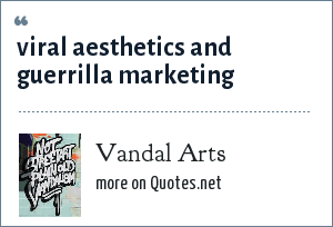 Vandal Arts: viral aesthetics and guerrilla marketing