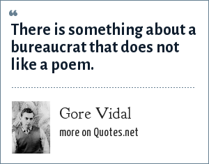 Gore Vidal: There is something about a bureaucrat that does not like a poem.