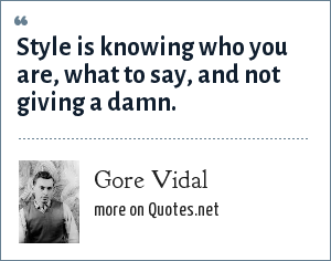 Gore Vidal: Style is knowing who you are, what to say, and not giving a damn.
