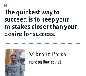 Vikrant Parsai: The quickest way to succeed is to keep your mistakes closer than your desire for success.