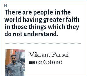 Vikrant Parsai: There are people in the world having greater faith in those things which they do not understand.