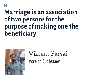Vikrant Parsai: Marriage is an association of two persons for the purpose of making one the beneficiary.