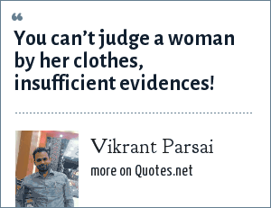 Vikrant Parsai: You can't judge a woman by her clothes, insufficient evidences!
