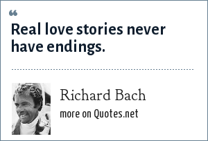 Richard Bach: Real love stories never have endings.