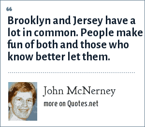 John McNerney: Brooklyn and Jersey have a lot in common. People make fun of both and those who know better let them.