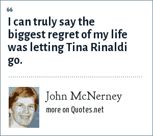 John McNerney: I can truly say the biggest regret of my life was letting Tina Rinaldi go.