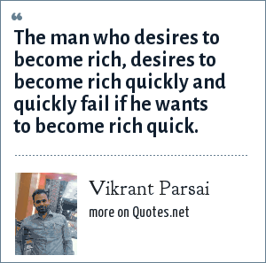 Vikrant Parsai: The man who desires to become rich, desires to become rich quickly and quickly fail if he wants to become rich quick.