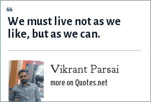 Vikrant Parsai: We must live not as we like, but as we can.