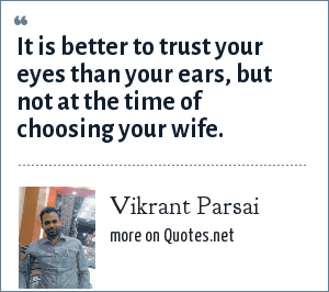 Vikrant Parsai: It is better to trust your eyes than your ears, but not at the time of choosing your wife.