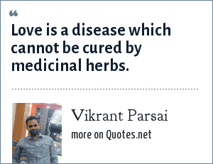 Vikrant Parsai: Love is a disease which cannot be cured by medicinal herbs.
