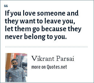 Vikrant Parsai: If you love someone and they want to leave you, let them go because they never belong to you.