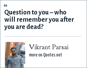 Vikrant Parsai: Question to you – who will remember you after you are dead?